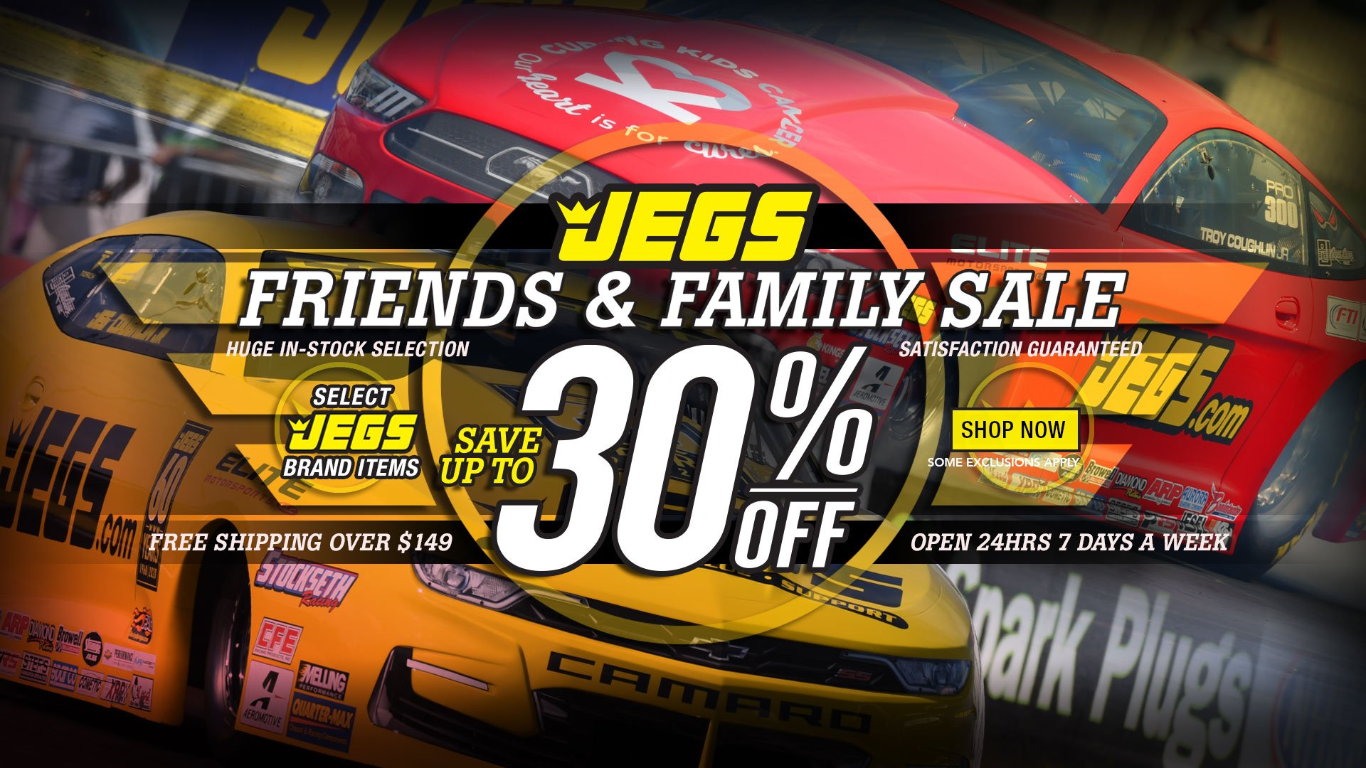 Friends and Family Save up to 30% on Select JEGS Brand Products