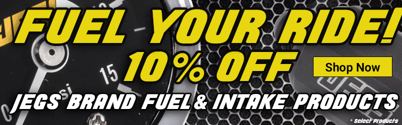10% off ALL JEGS Brand Fuel and Intakes Products